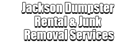 Jackson Dumpster Rental & Junk Removal Services Logo-We Offer Residential and Commercial Dumpster Removal Services, Portable Toilet Services, Dumpster Rentals, Bulk Trash, Demolition Removal, Junk Hauling, Rubbish Removal, Waste Containers, Debris Removal, 20 & 30 Yard Container Rentals, and much more!